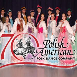 The Polish American Folk Dance Company Presents 70th Anniversary Concert