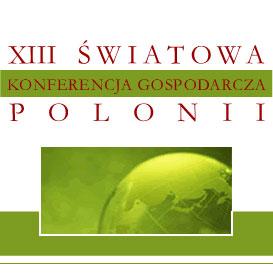 """XIII Światowa Konferencja Gospodarcza Polonii - \""""Partnerstwo dla Sukcesu\"""""""