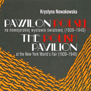 The Polish Pavilion at the New York World's Fair (1939-1940) and its Subsequent Fate. Pawilon polski na nowojorskiej wystawie światowej (1939-1940) i jego dalsze dzieje