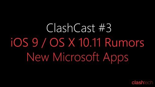 iOS 9 and OS X 10.11, New Microsoft App Rumors - ClashCast #3