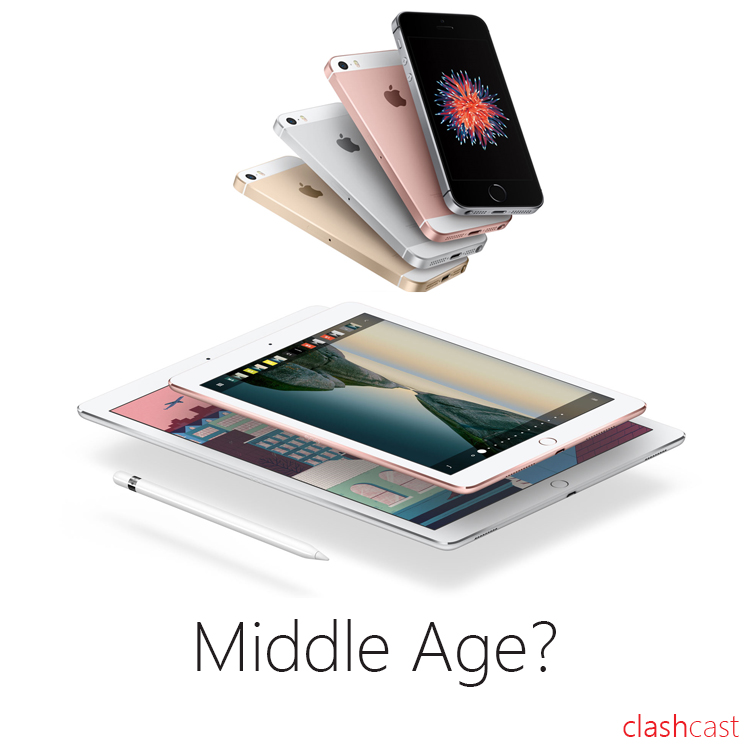 ClashCast #8 - Middle Age? - Apple's iPhone SE and iPad Pro Event
