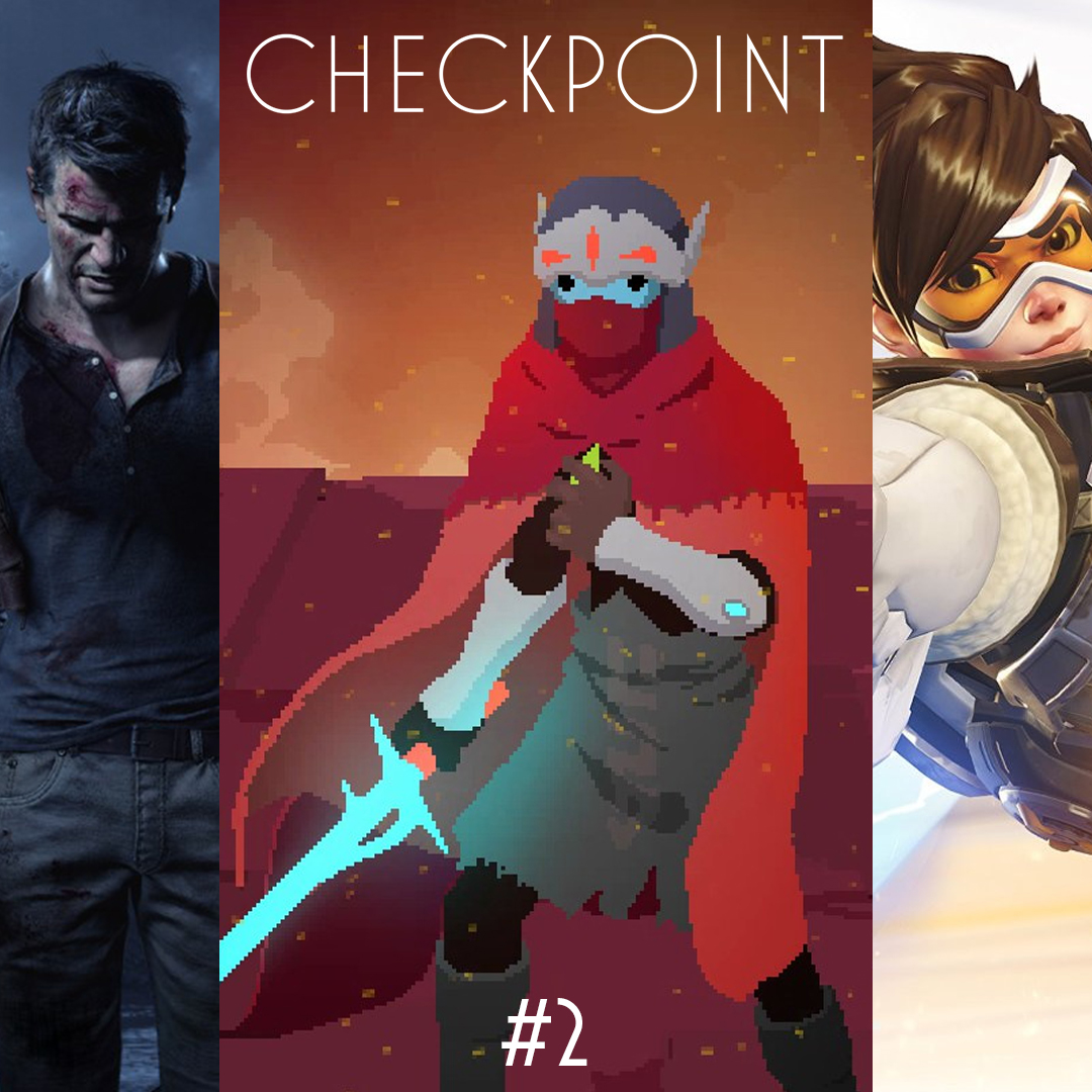 May, Mei, and More – Uncharted 4: A Thief's End, Hyper Light Drifter, Overwatch - Checkpoint #2
