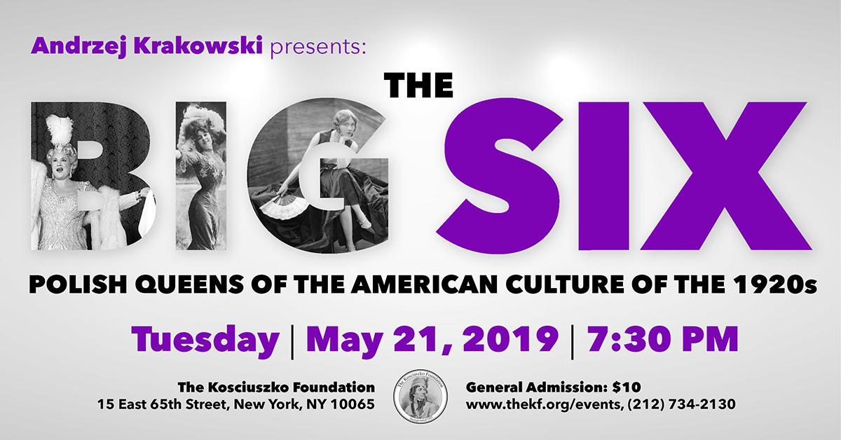 The Big Six - Polish Queens of the American Culture of the 1920s. - by Andrzej Krakowski, Ph.D. in NYC