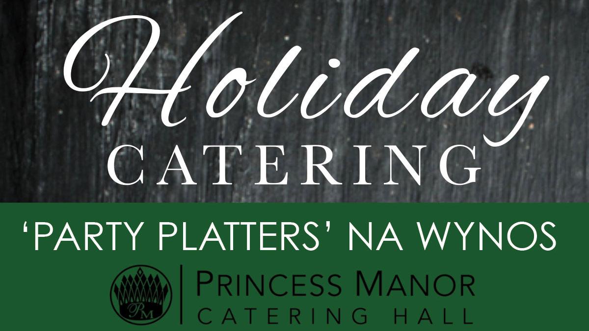Catering na Przyjęcie Świąteczne w Nowym Jorku z Princess Manor Hall - nasza kuchnia w Twoim domu