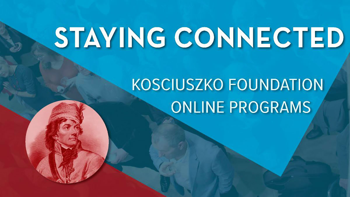 The Kosciuszko Foundation Opens Its Largest Worldwide Chapter, the online platform: Staying Connected