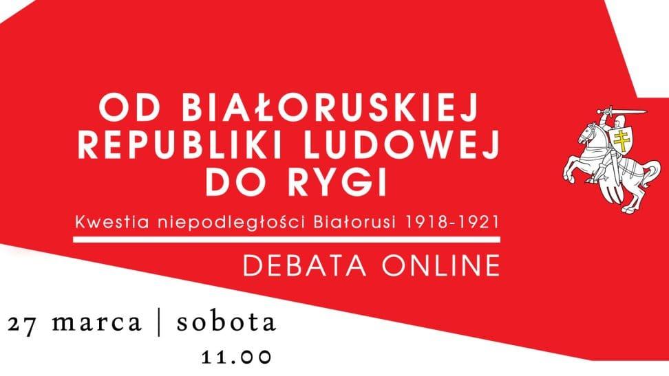 """Debata internetowa """"Od Białoruskiej Republiki Ludowej do Rygi. Kwestia niepodległości Białorusi 1918-1921"""""""