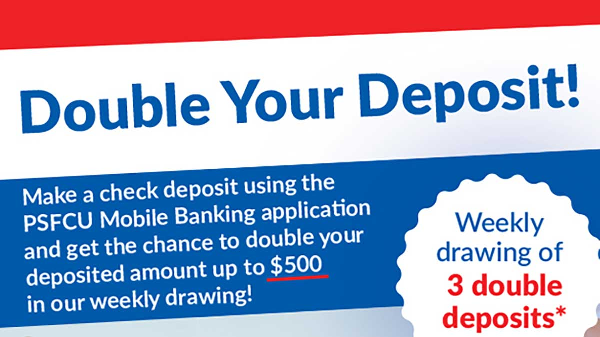 Double Your Deposit at PSFCU. Weekly Drawing!